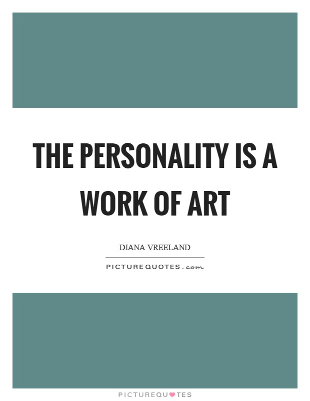 The personality is a work of art Picture Quote #1