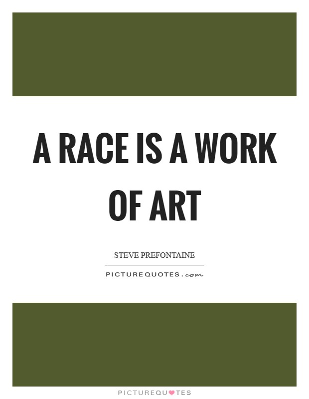 A race is a work of art Picture Quote #1