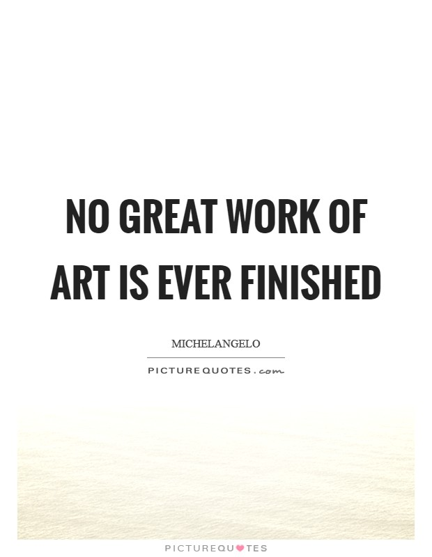 No great work of art is ever finished Picture Quote #1