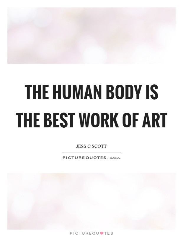 The Human Body Is The Best Work Of Art Picture Quotes