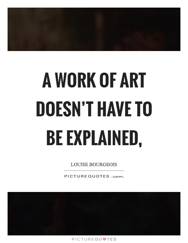 A work of art doesn't have to be explained, Picture Quote #1