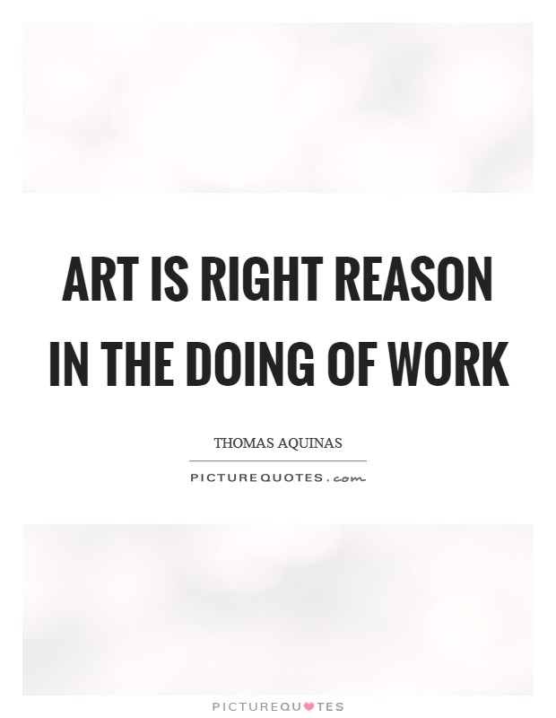 Art is right reason in the doing of work Picture Quote #1