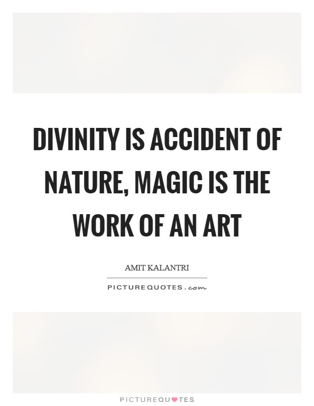 Divinity is accident of nature, magic is the work of an art Picture Quote #1