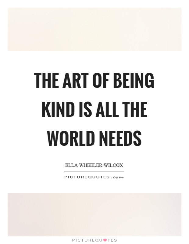 The art of being kind is all the world needs Picture Quote #1