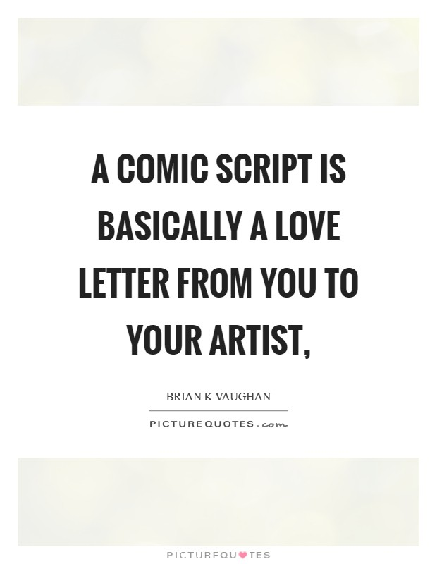 A comic script is basically a love letter from you to your artist, Picture Quote #1