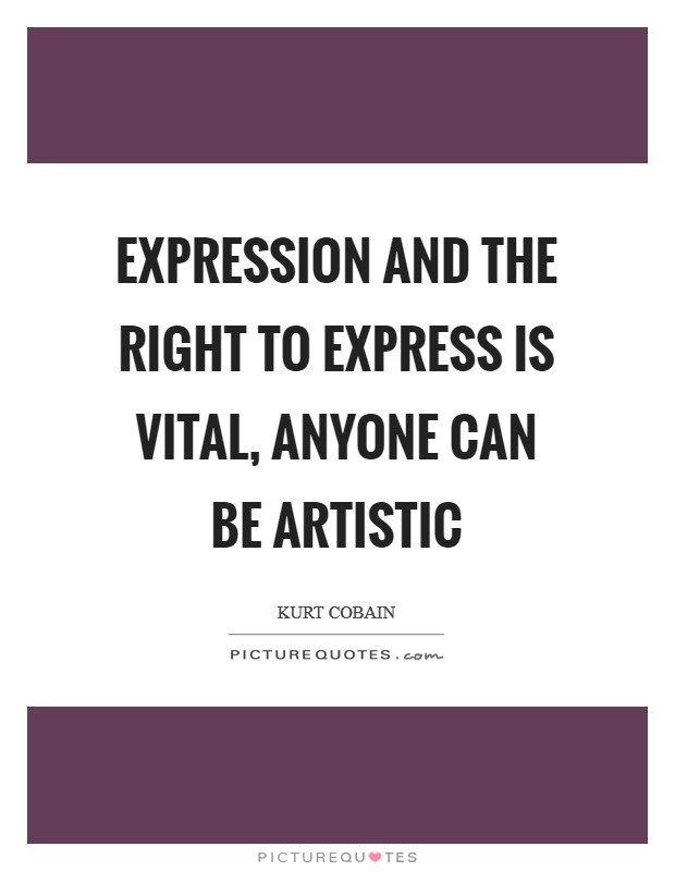 Expression and the right to express is vital, anyone can be artistic Picture Quote #1