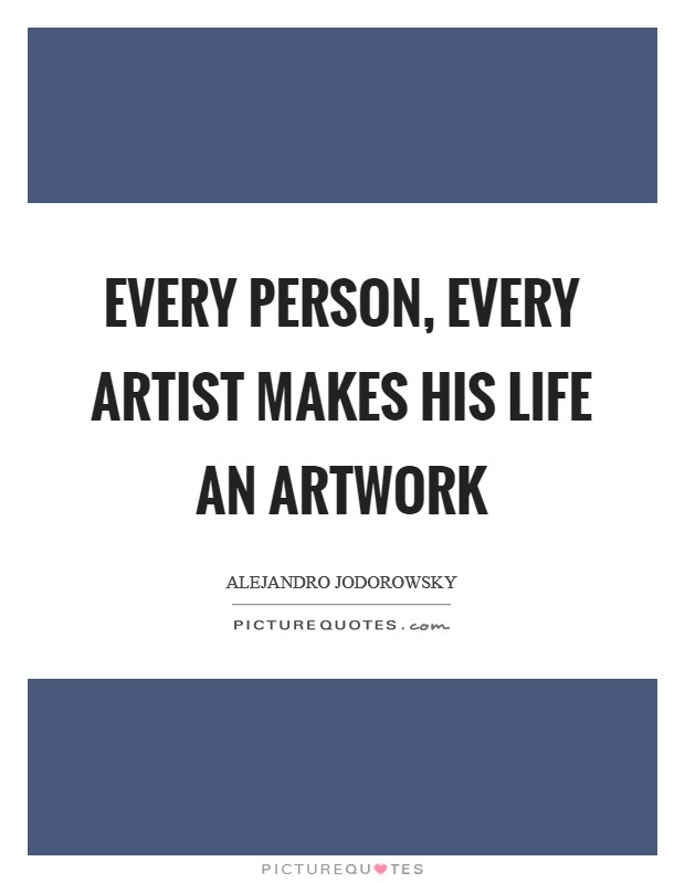 Every person, every artist makes his life an artwork Picture Quote #1