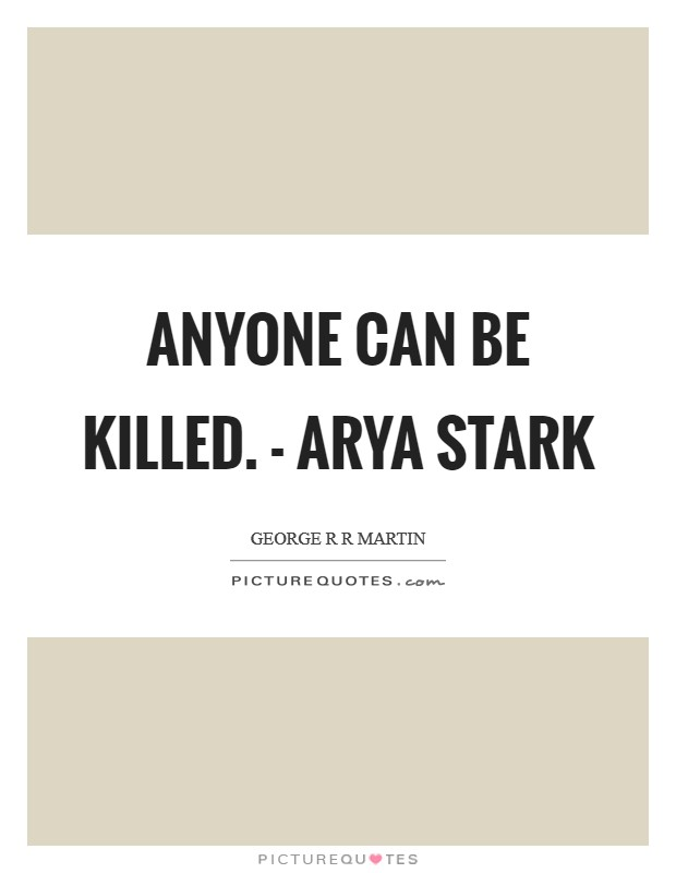 Anyone can be killed. - Arya Stark Picture Quote #1