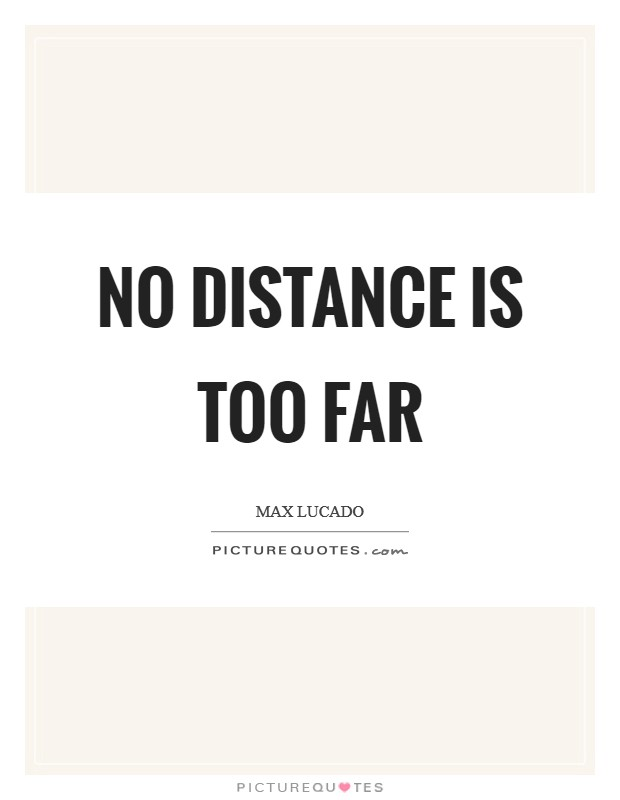 No distance is too far Picture Quote #1
