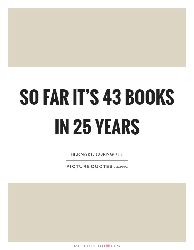 So far it's 43 books in 25 years Picture Quote #1