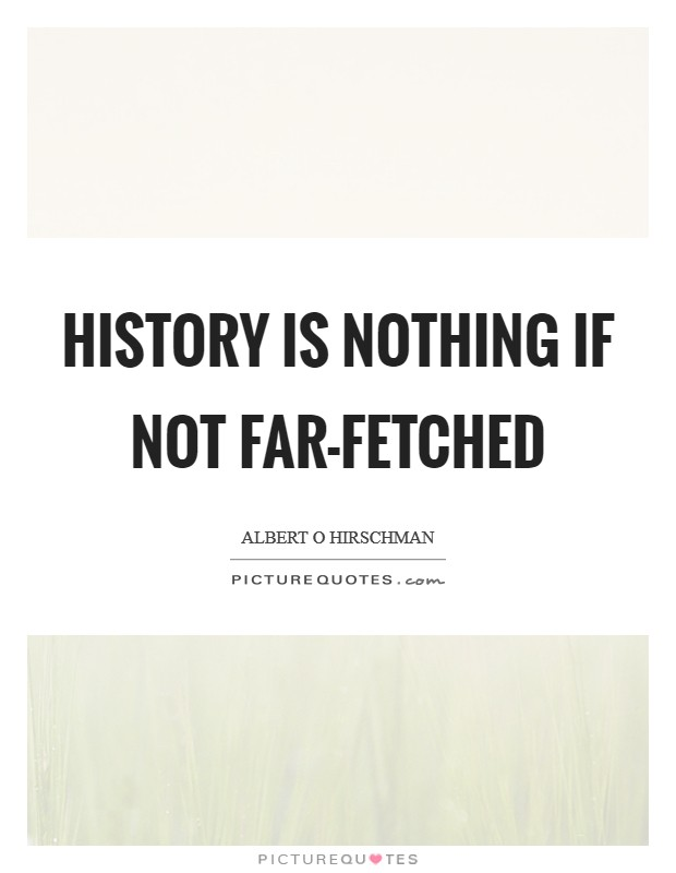 History is nothing if not far-fetched Picture Quote #1