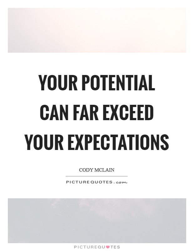 Your Potential can far exceed your expectations Picture Quote #1