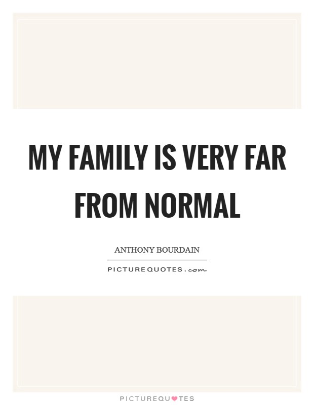 My family is very far from normal Picture Quote #1
