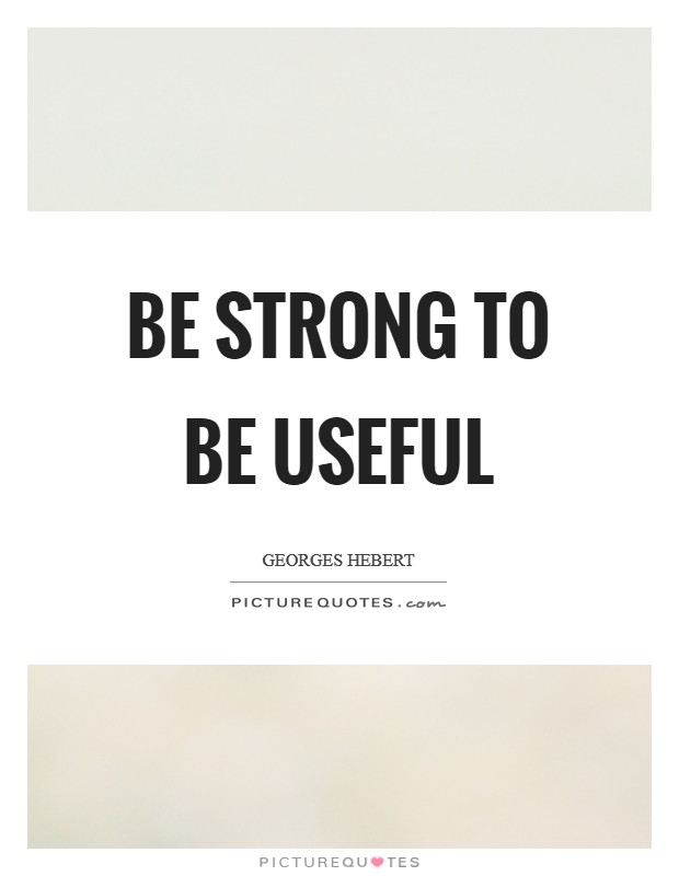 Be strong to be useful Picture Quote #1