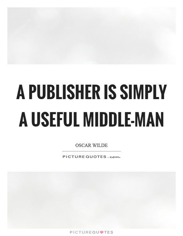 A publisher is simply a useful middle-man Picture Quote #1