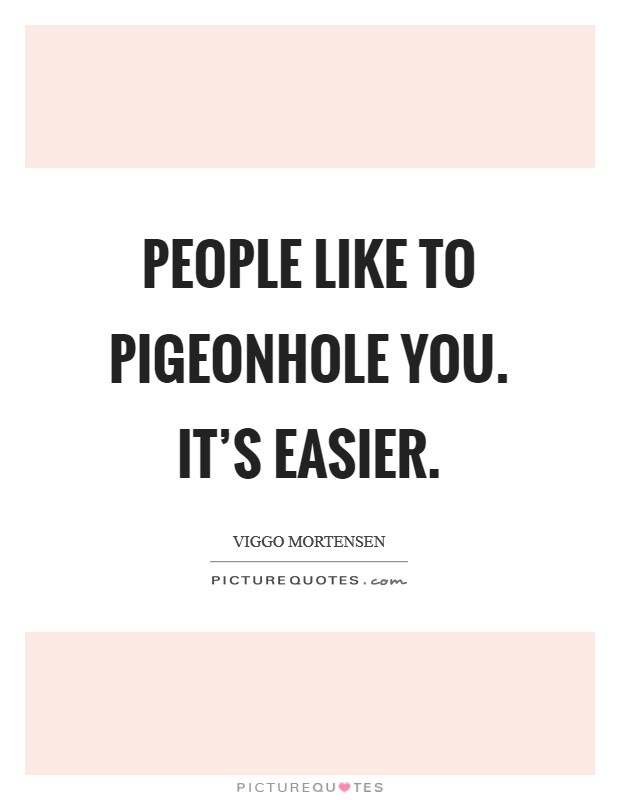People like to pigeonhole you. It's easier. Picture Quote #1