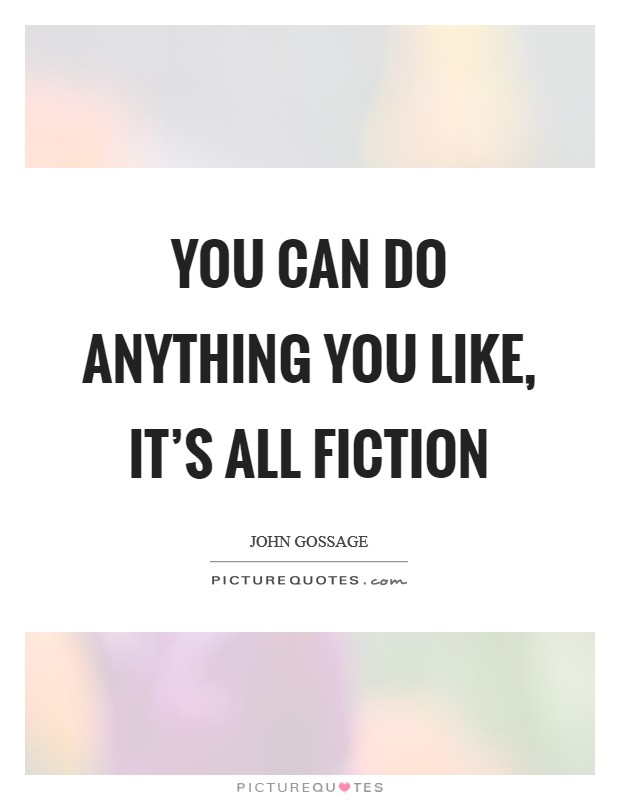 You can do anything you like, it's all fiction Picture Quote #1