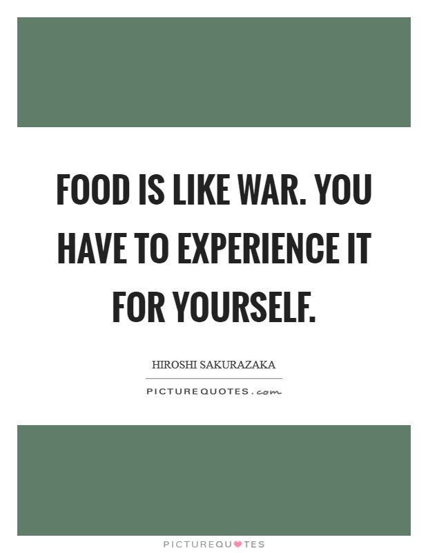 Food is like war. You have to experience it for yourself Picture Quote #1