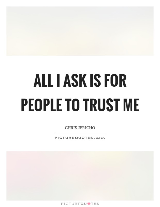 All I ask is for people to trust me Picture Quote #1