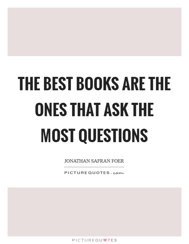 The best books are the ones that ask the most questions Picture Quote #1