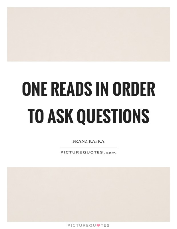One reads in order to ask questions Picture Quote #1