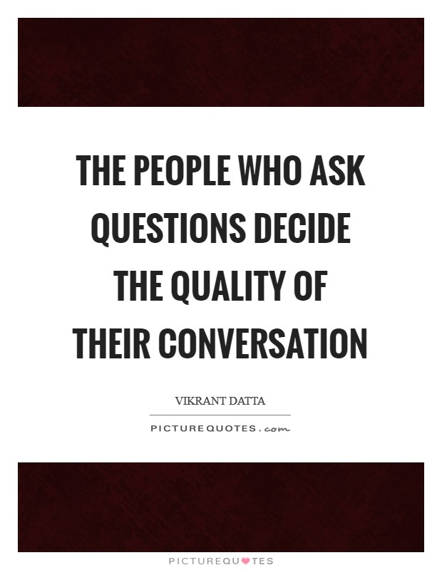 The people who ask questions decide the quality of their conversation Picture Quote #1