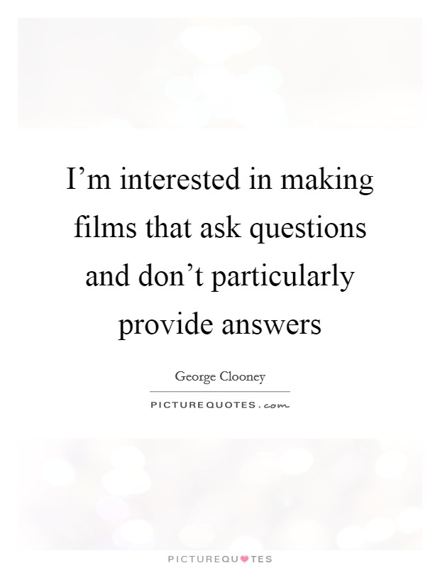 I'm interested in making films that ask questions and don't particularly provide answers Picture Quote #1