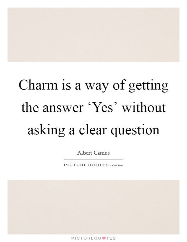 Charm is a way of getting the answer 'Yes' without asking a clear question Picture Quote #1