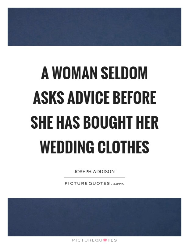 A woman seldom asks advice before she has bought her wedding clothes Picture Quote #1