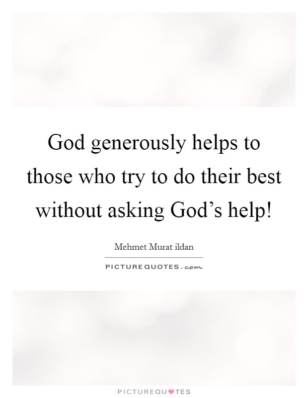 God generously helps to those who try to do their best without asking God's help! Picture Quote #1