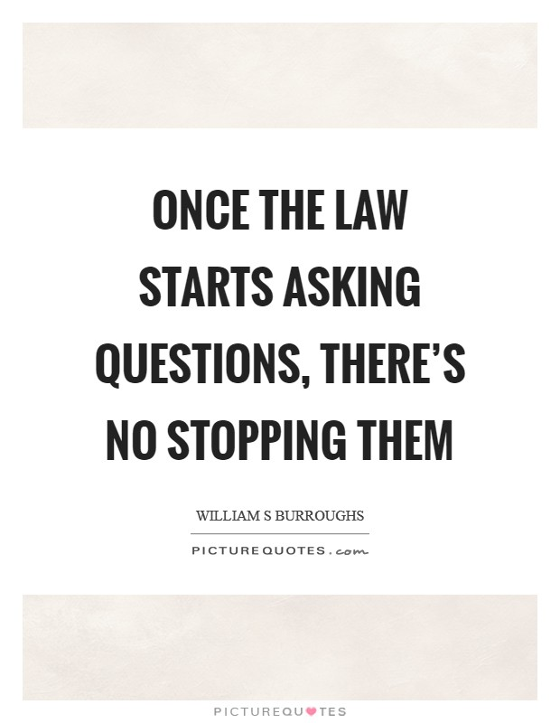 Once the law starts asking questions, there's no stopping them Picture Quote #1