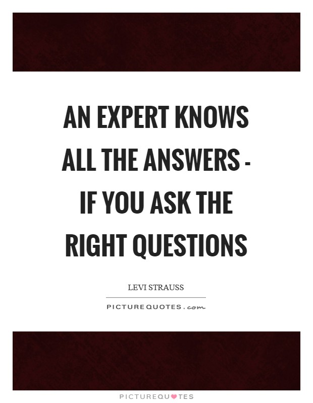An expert knows all the answers - if you ask the right questions Picture Quote #1