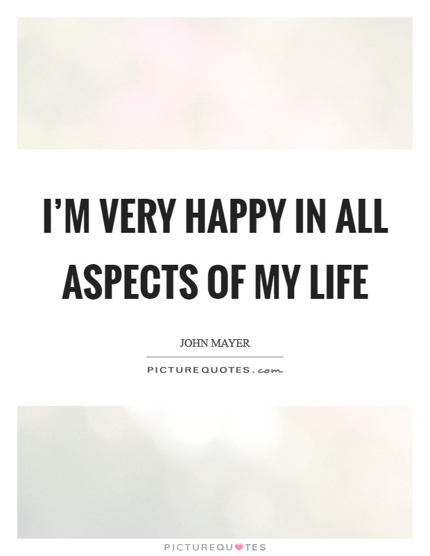 I'm very happy in all aspects of my life Picture Quote #1