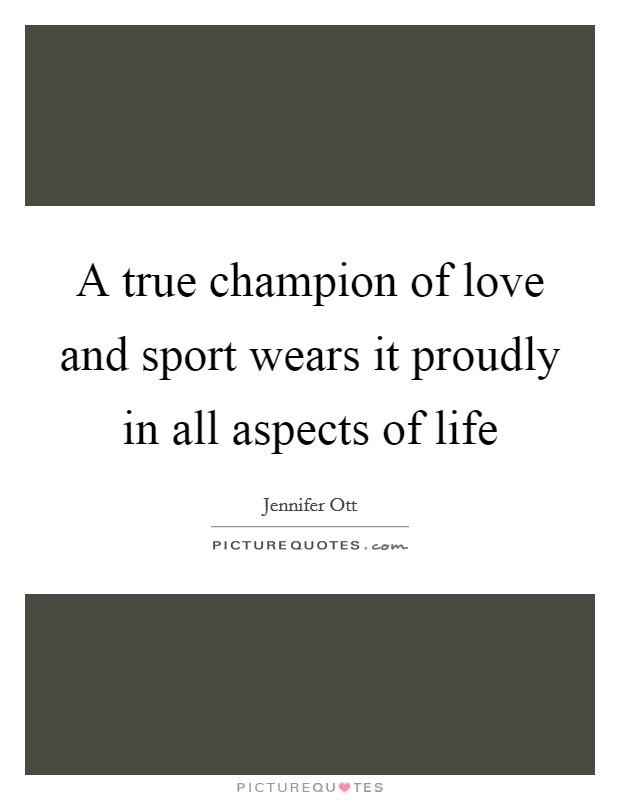 A true champion of love and sport wears it proudly in all aspects of life Picture Quote #1