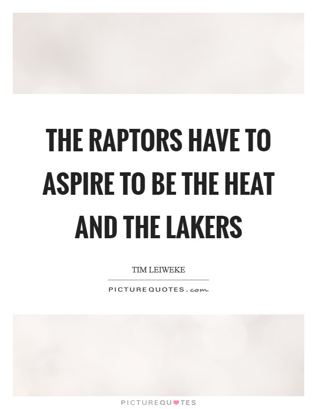 The Raptors have to aspire to be the Heat and the Lakers Picture Quote #1