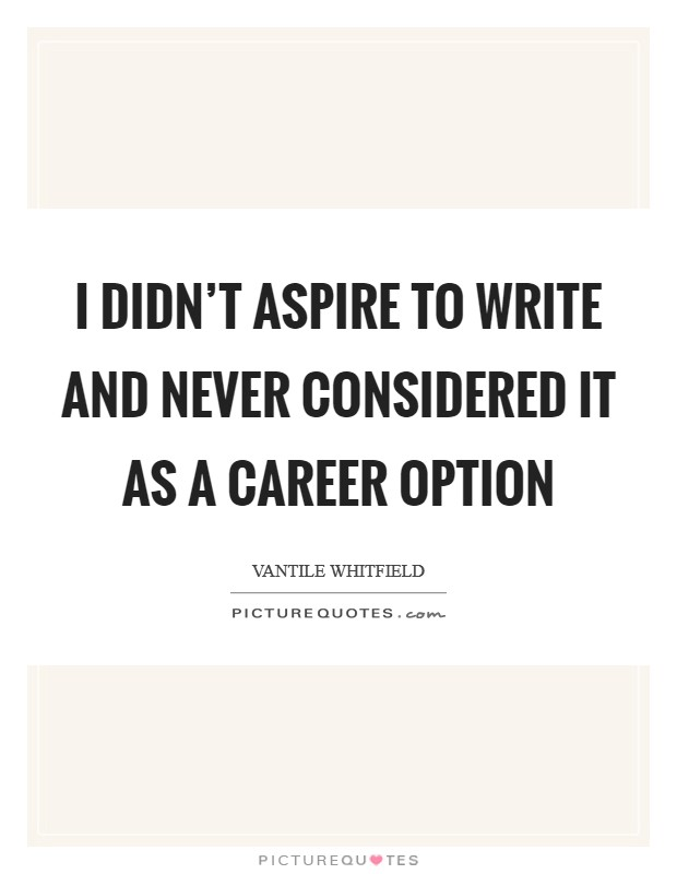I didn't aspire to write and never considered it as a career option Picture Quote #1