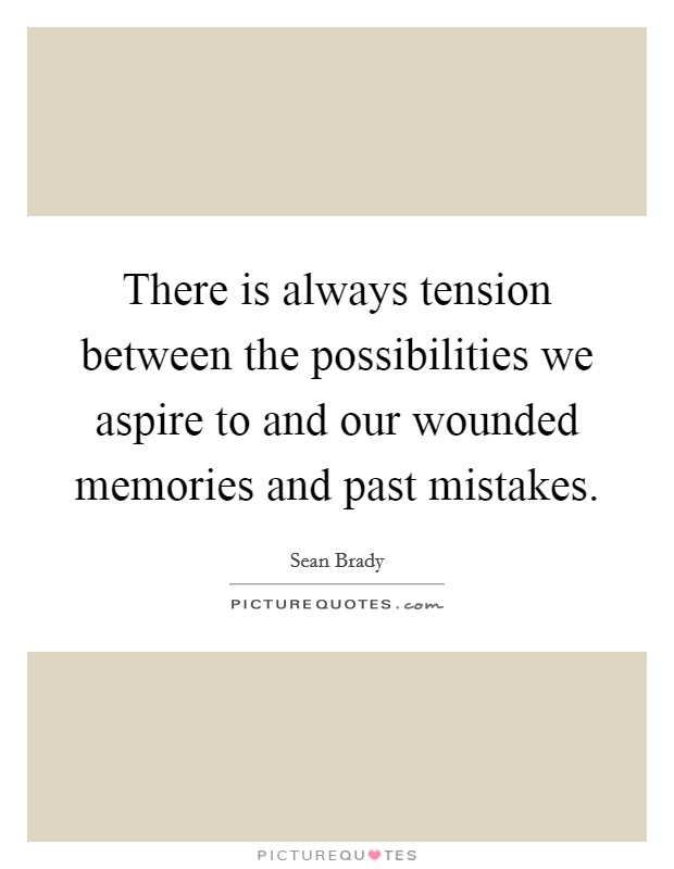 There is always tension between the possibilities we aspire to and our wounded memories and past mistakes Picture Quote #1