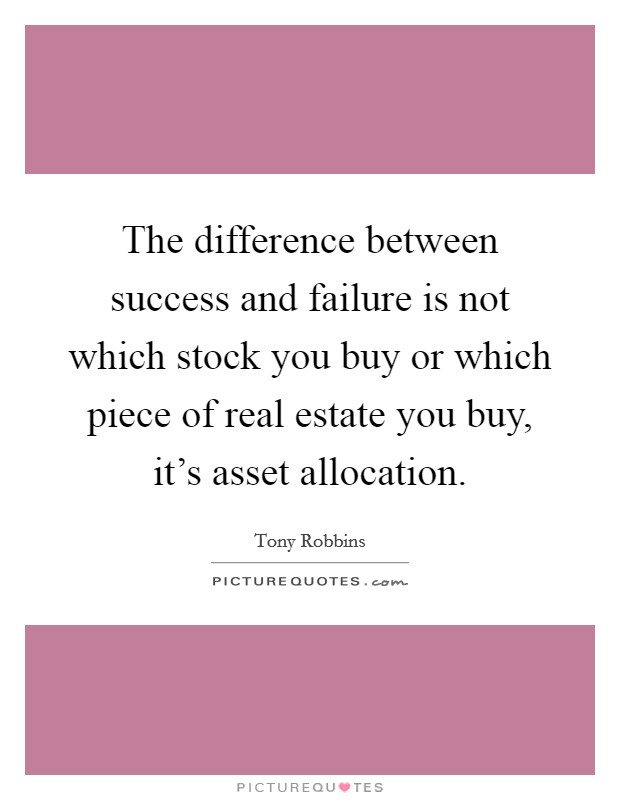 The difference between success and failure is not which stock you buy or which piece of real estate you buy, it's asset allocation Picture Quote #1