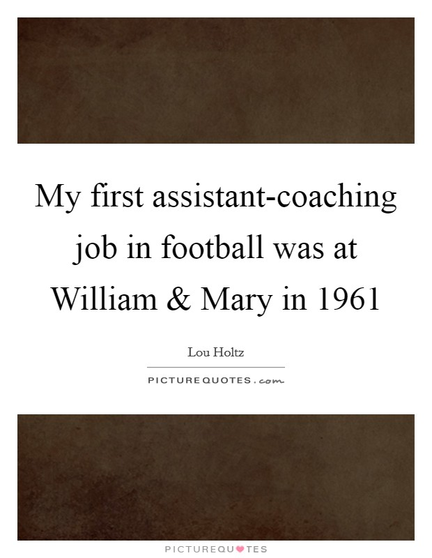 My first assistant-coaching job in football was at William and Mary in 1961 Picture Quote #1