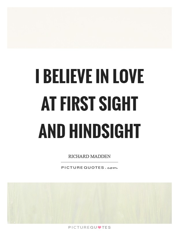 I believe in love at first sight and hindsight Picture Quote #1
