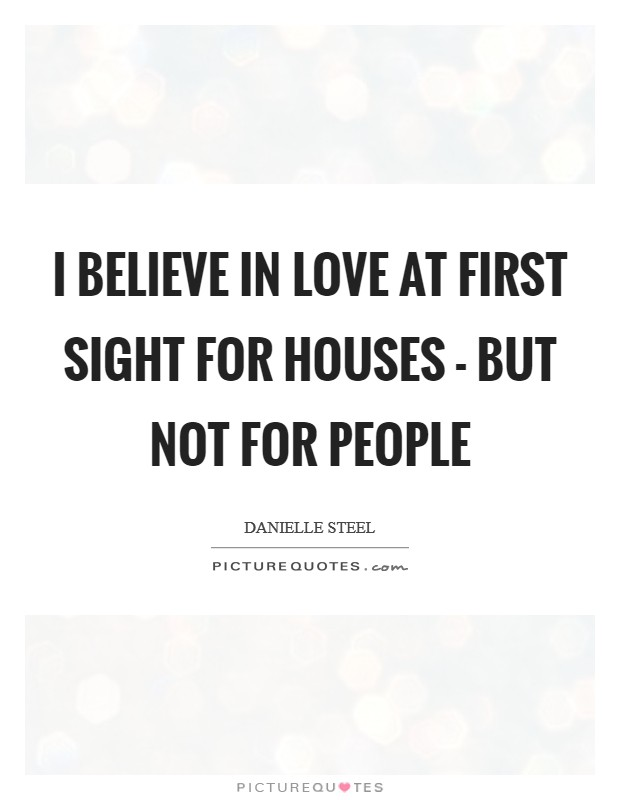 I believe in love at first sight for houses - but not for people Picture Quote #1