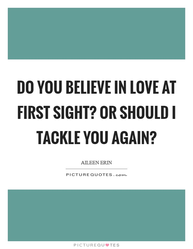 Do you believe in love at first sight? Or should I tackle you again? Picture Quote #1