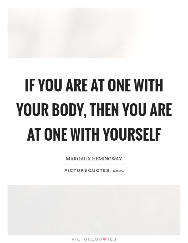 If you are at one with your body, then you are at one with yourself Picture Quote #1