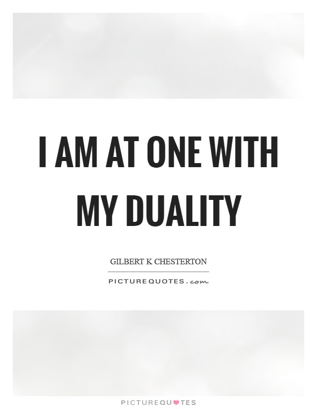 I am at one with my duality Picture Quote #1