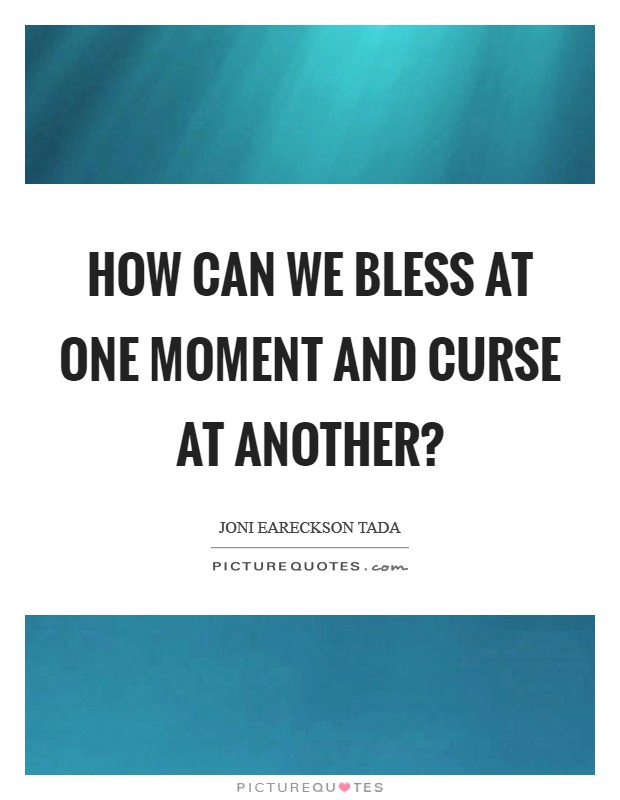 How can we bless at one moment and curse at another? Picture Quote #1