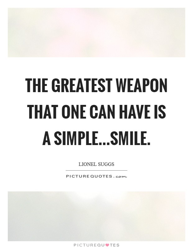 The greatest weapon that one can have is a simple...smile Picture Quote #1