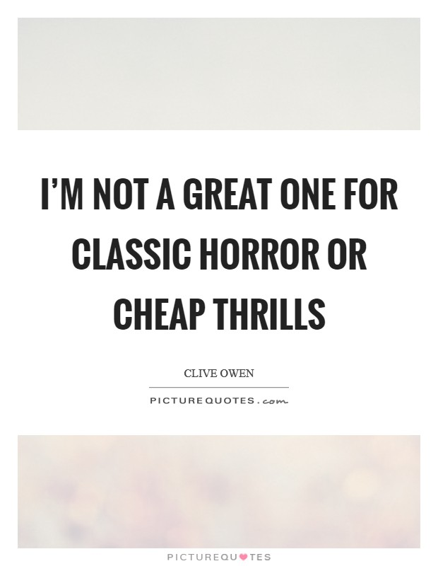 I'm not a great one for classic horror or cheap thrills Picture Quote #1