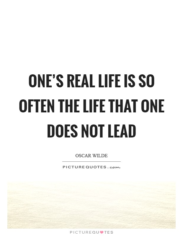 One's real life is so often the life that one does not lead Picture Quote #1