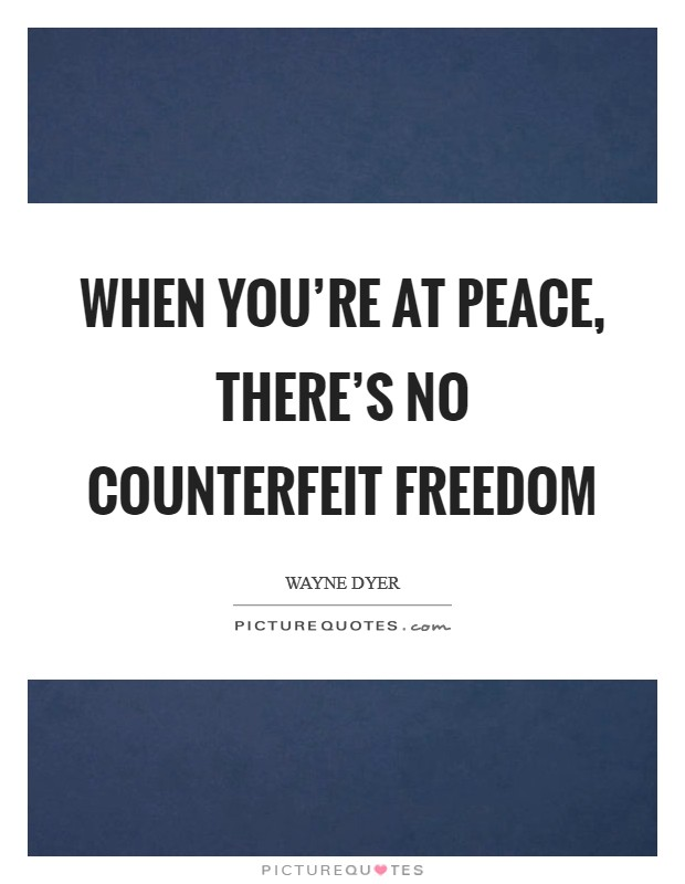 When you're at peace, there's no counterfeit freedom Picture Quote #1