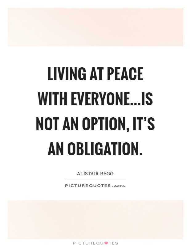 Living at peace with everyone...is not an option, it's an obligation Picture Quote #1